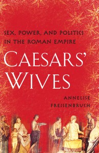 Caesars' Wives: Sex, Power and Politics in the Roman Empire