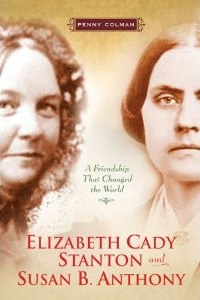 Elizabeth Cady Stanton & Susan B. Anthony: A Friendship that Changed the World