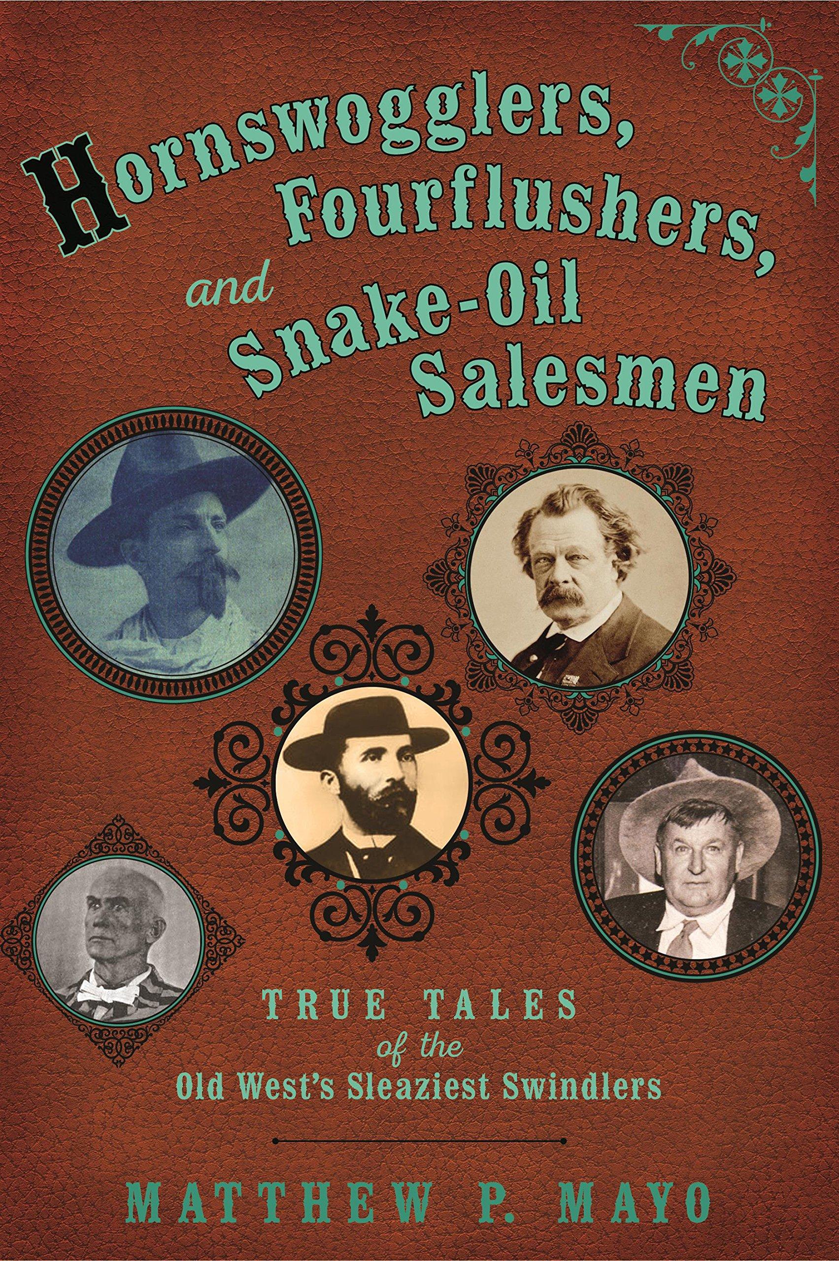Hornswogglers-Fourflushers-Snake-Oil Salesmen